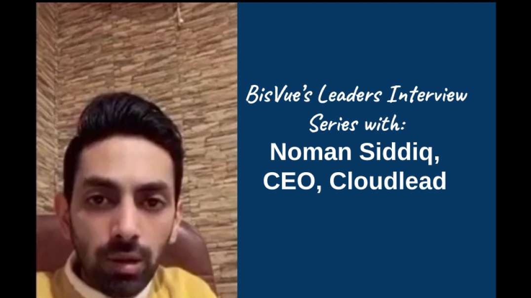 Interview with Noman Siddiq, CEO, Cloudlead, a Leading Sales Intelligence Solution
