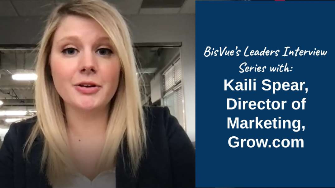 BisVue's Leaders Interview Series with: Kaili Spear, Director of Marketing, Grow.com