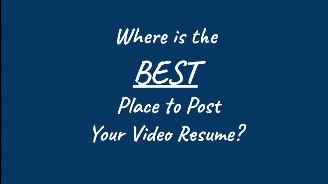Where it the best place to post my video resume? What is the best site to host my video resume?