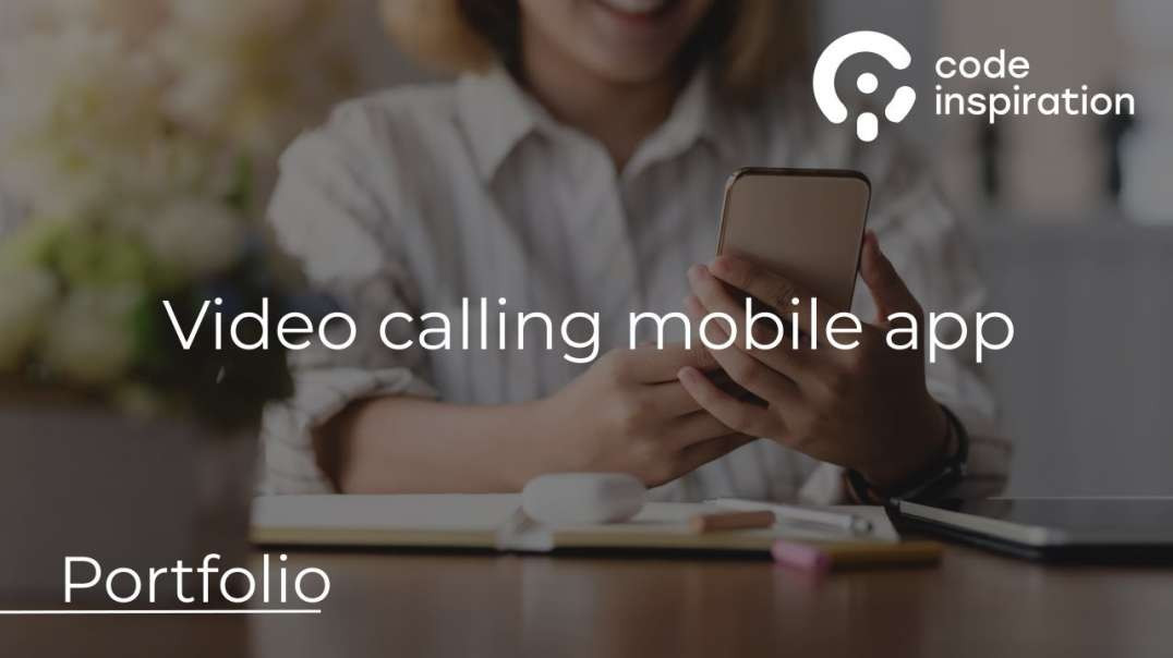 VIDEO CALLING MOBILE APPLICATION