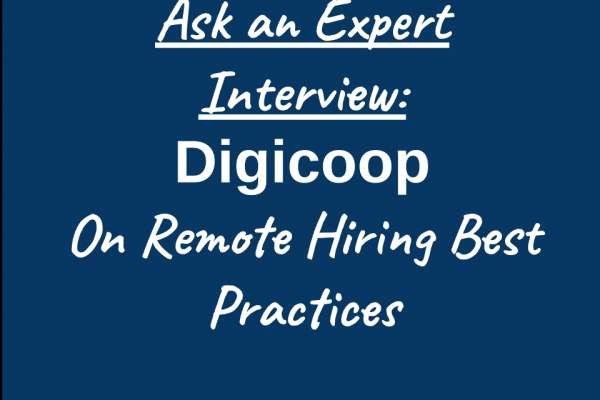 Ask an Expert: Interview with the Digicoop Team on Remote Hiring Best Practices