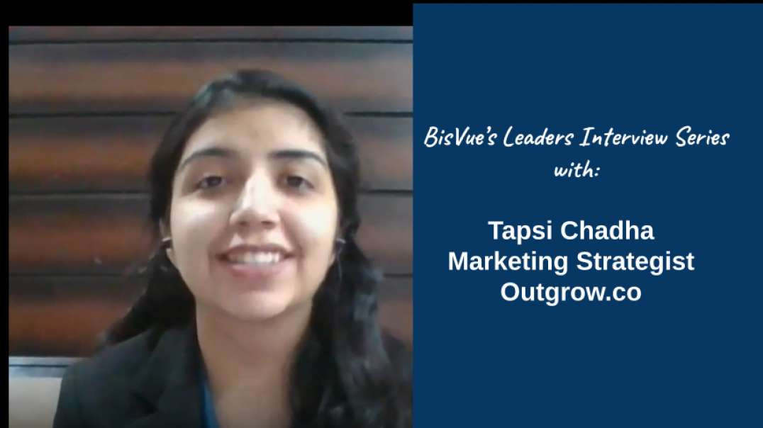 BisVue Interview with Tapsi Chadha, Marketing Strategist at Outgrow.co