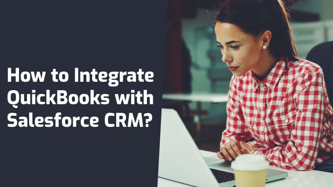 How to Integrate QuickBooks and Salesforce CRM?