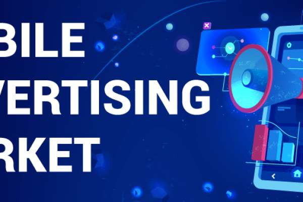 Mobile Advertising Market Size, Industry Share and Growth Rate 2026