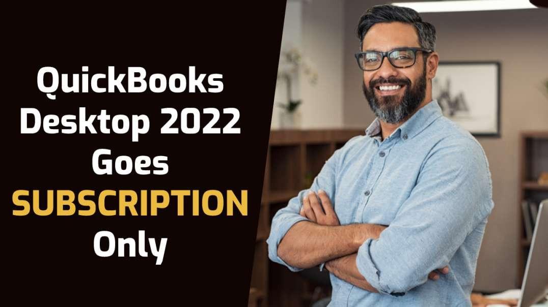 QuickBooks Release 2022: QuickBooks Desktop 2022 goes Subscription mode