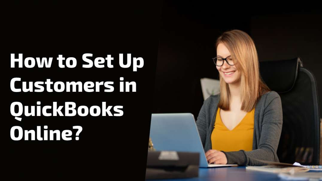 How to Set Up Customers in QuickBooks Online?
