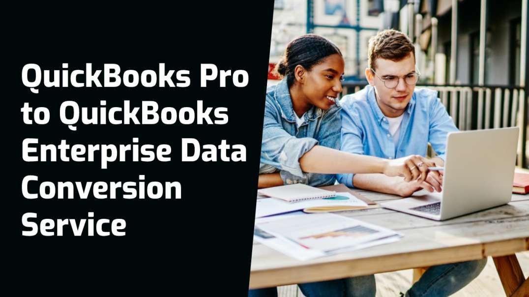 QuickBooks Pro to QuickBooks Enterprise Data Conversion Service